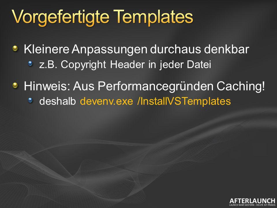 Kleinere Anpassungen durchaus denkbar z.B. Copyright Header in jeder Datei Hinweis: Aus Performancegründen Caching! deshalb devenv.exe /InstallVSTempl
