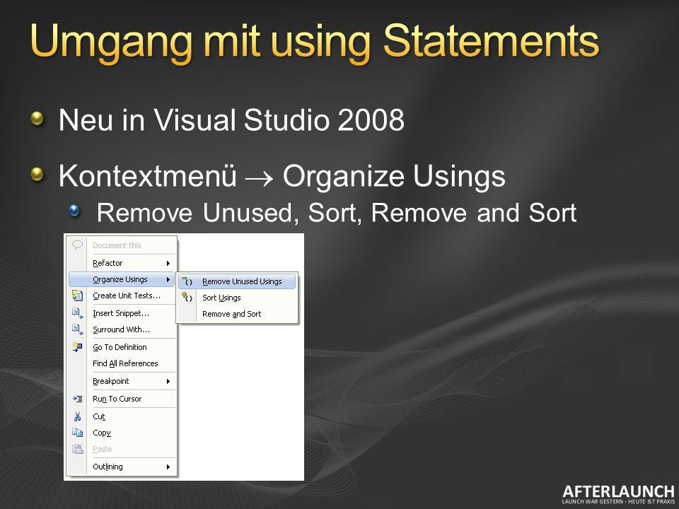 Neu in Visual Studio 2008 Kontextmenü Organize Usings Remove Unused, Sort, Remove and Sort