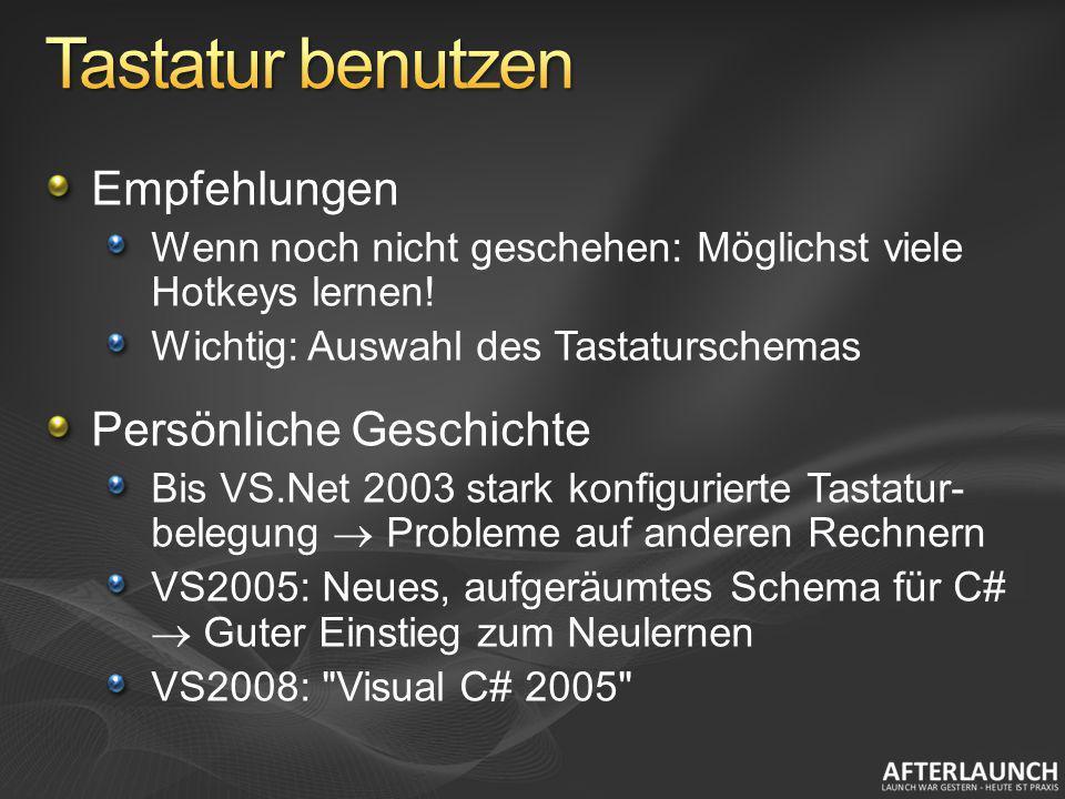 Empfehlungen Wenn noch nicht geschehen: Möglichst viele Hotkeys lernen! Wichtig: Auswahl des Tastaturschemas Persönliche Geschichte Bis VS.Net 2003 st