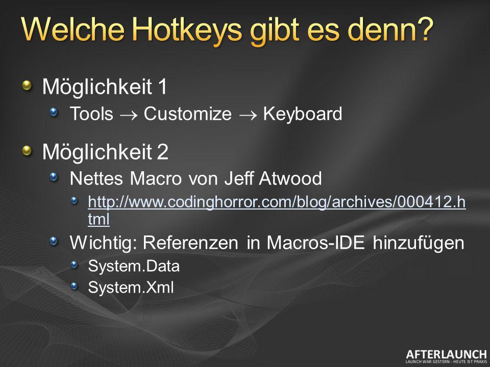 Möglichkeit 1 Tools Customize Keyboard Möglichkeit 2 Nettes Macro von Jeff Atwood http://www.codinghorror.com/blog/archives/000412.h tml Wichtig: Refe