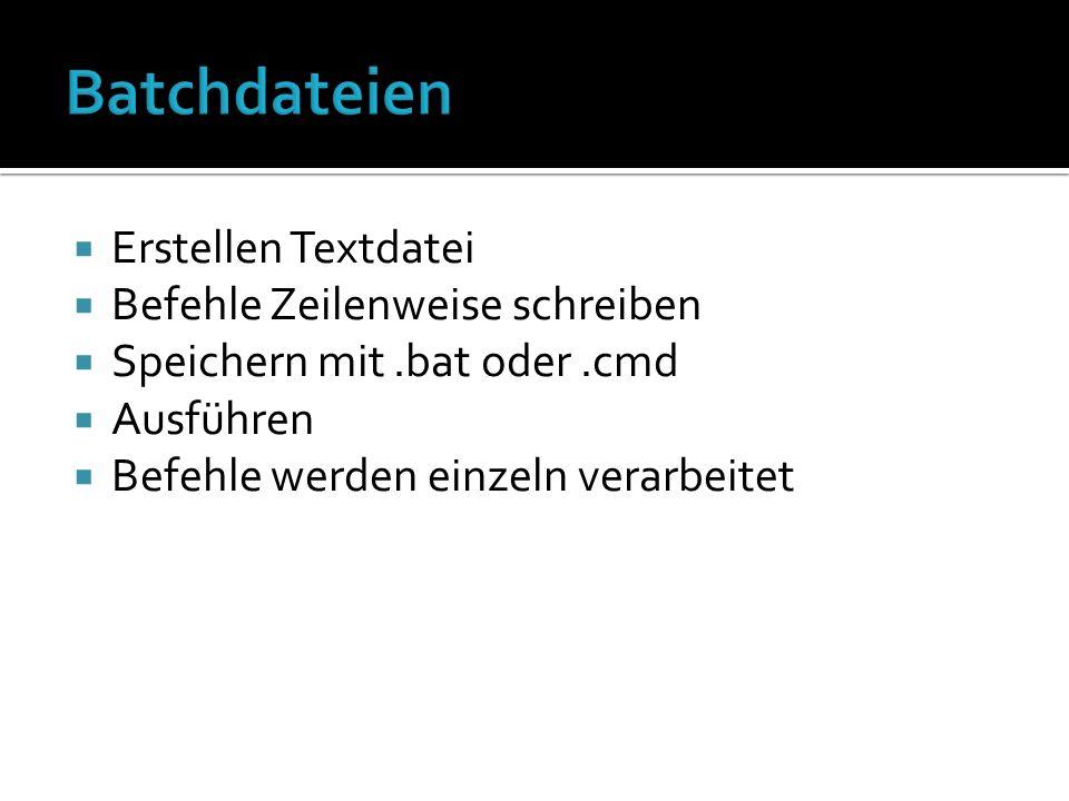 Erstellen Textdatei Befehle Zeilenweise schreiben Speichern mit.bat oder.cmd Ausführen Befehle werden einzeln verarbeitet