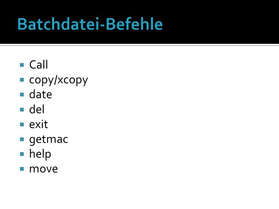 Call copy/xcopy date del exit getmac help move