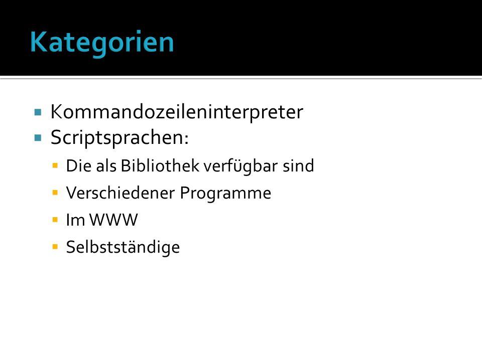 Kommandozeileninterpreter Scriptsprachen: Die als Bibliothek verfügbar sind Verschiedener Programme Im WWW Selbstständige