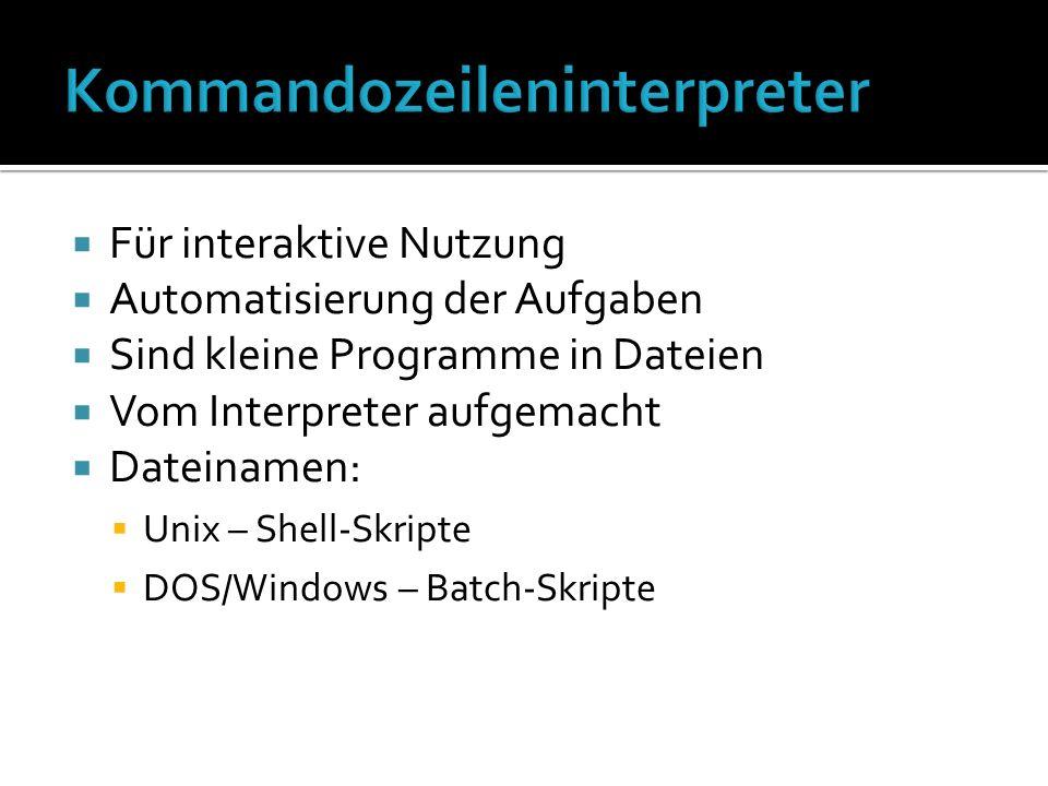 Für interaktive Nutzung Automatisierung der Aufgaben Sind kleine Programme in Dateien Vom Interpreter aufgemacht Dateinamen: Unix – Shell-Skripte DOS/Windows – Batch-Skripte
