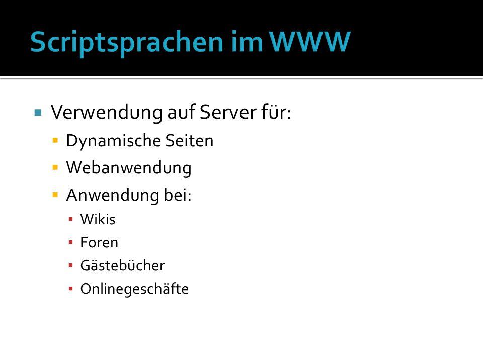Verwendung auf Server für: Dynamische Seiten Webanwendung Anwendung bei: Wikis Foren Gästebücher Onlinegeschäfte