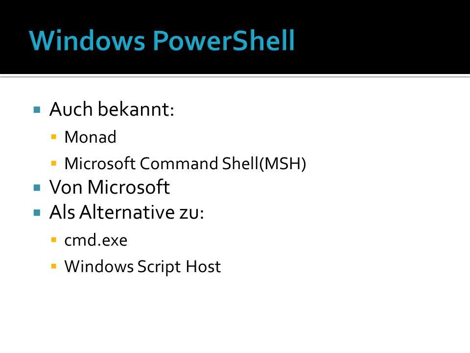 Auch bekannt: Monad Microsoft Command Shell(MSH) Von Microsoft Als Alternative zu: cmd.exe Windows Script Host