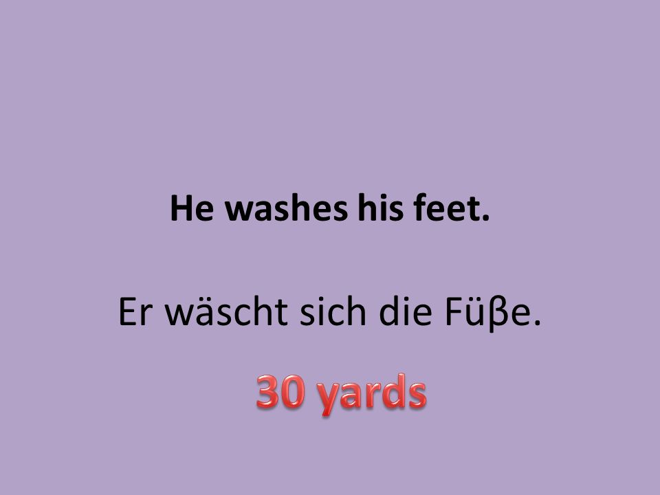 He washes his feet. Er wäscht sich die Füβe.