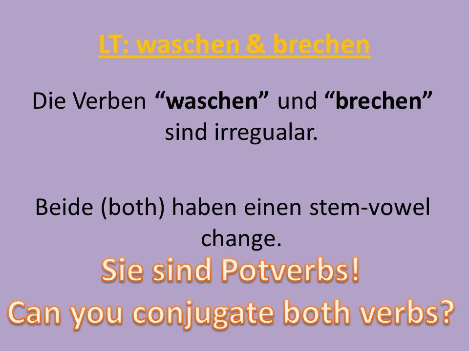 LT: waschen & brechen Die Verben waschen und brechen sind irregualar. Beide (both) haben einen stem-vowel change.