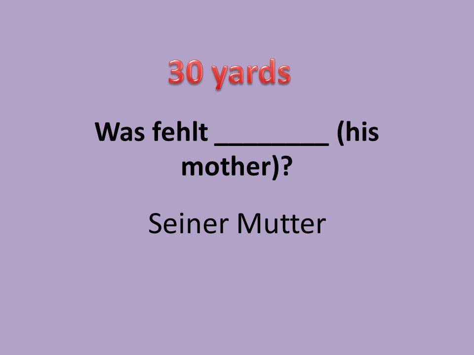 Was fehlt ________ (his mother) Seiner Mutter