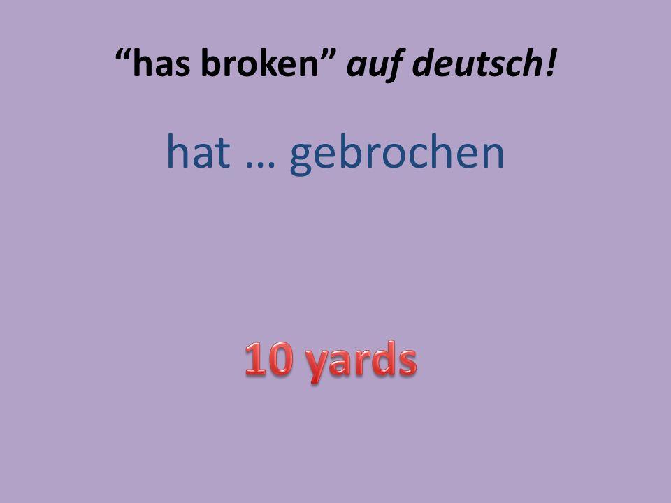 has broken auf deutsch! hat … gebrochen