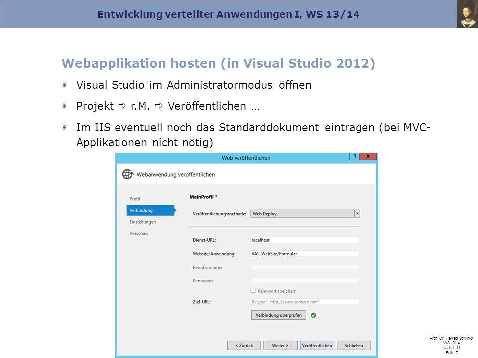 Entwicklung verteilter Anwendungen I, WS 13/14 Prof. Dr. Herrad Schmidt WS 13/14 Kapitel 11 Folie 7 Webapplikation hosten (in Visual Studio 2012) Visu