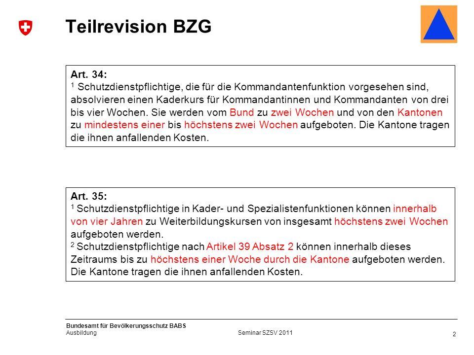 2 Bundesamt für Bevölkerungsschutz BABS Ausbildung Seminar SZSV 2011 Teilrevision BZG Art.