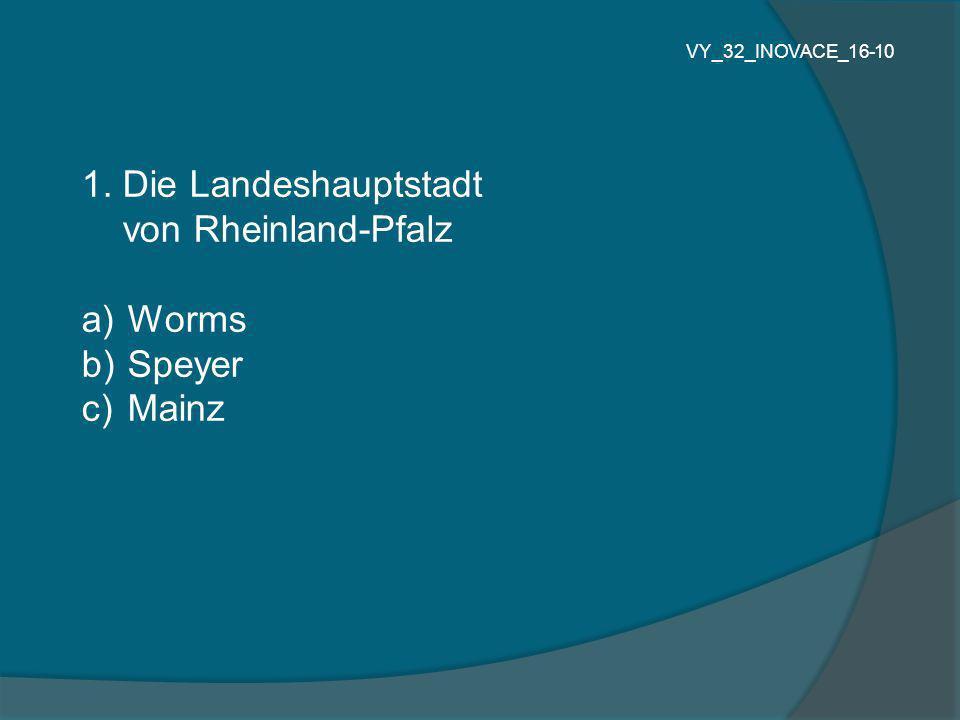 1. Die Landeshauptstadt von Rheinland-Pfalz a) Worms b) Speyer c) Mainz VY_32_INOVACE_16-10