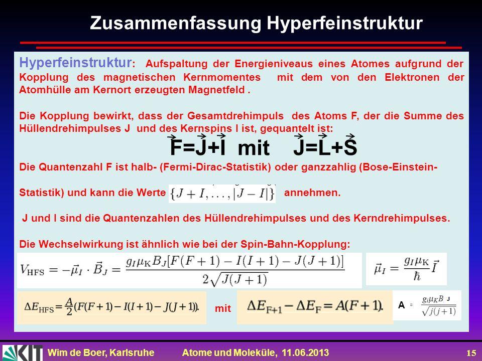 Wim de Boer, Karlsruhe Atome und Moleküle, 11.06.2013 15 Hyperfeinstruktur : Aufspaltung der Energieniveaus eines Atomes aufgrund der Kopplung des mag