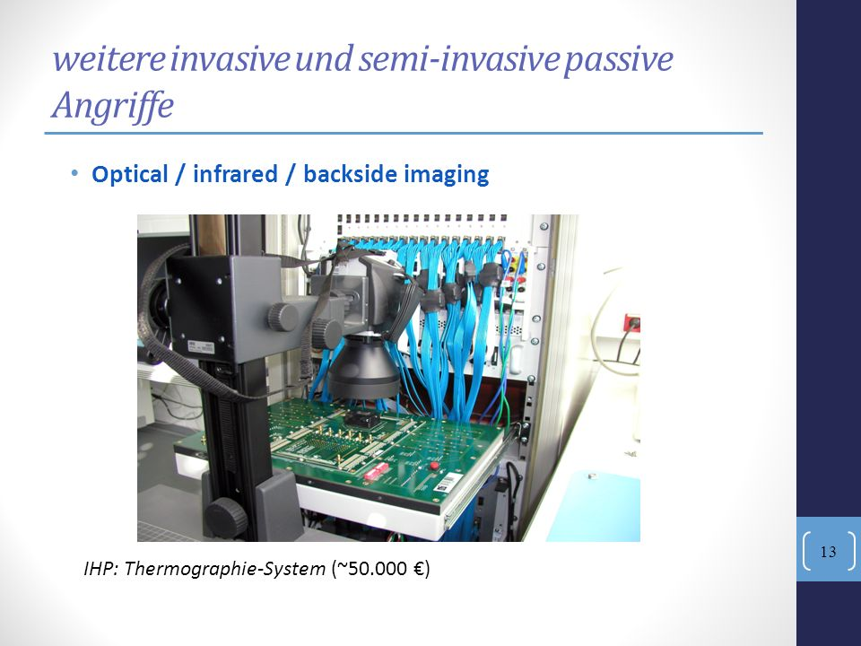 weitere invasive und semi-invasive passive Angriffe 13 Optical / infrared / backside imaging IHP: Thermographie-System (~50.000 )