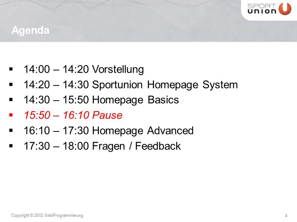 5 Copyright © 2012 WebProgrammierung Sportunion Homepage System Verfügbar seit 2004 400 Vereine in 9 BL 90.000 Seiten 60.000 Berichte / Termine Redesign 2011/2012 Domain Email Homepage System