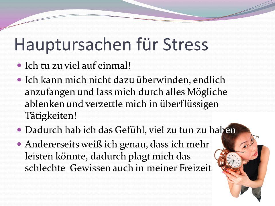 Hauptursachen für Stress Ich tu zu viel auf einmal.