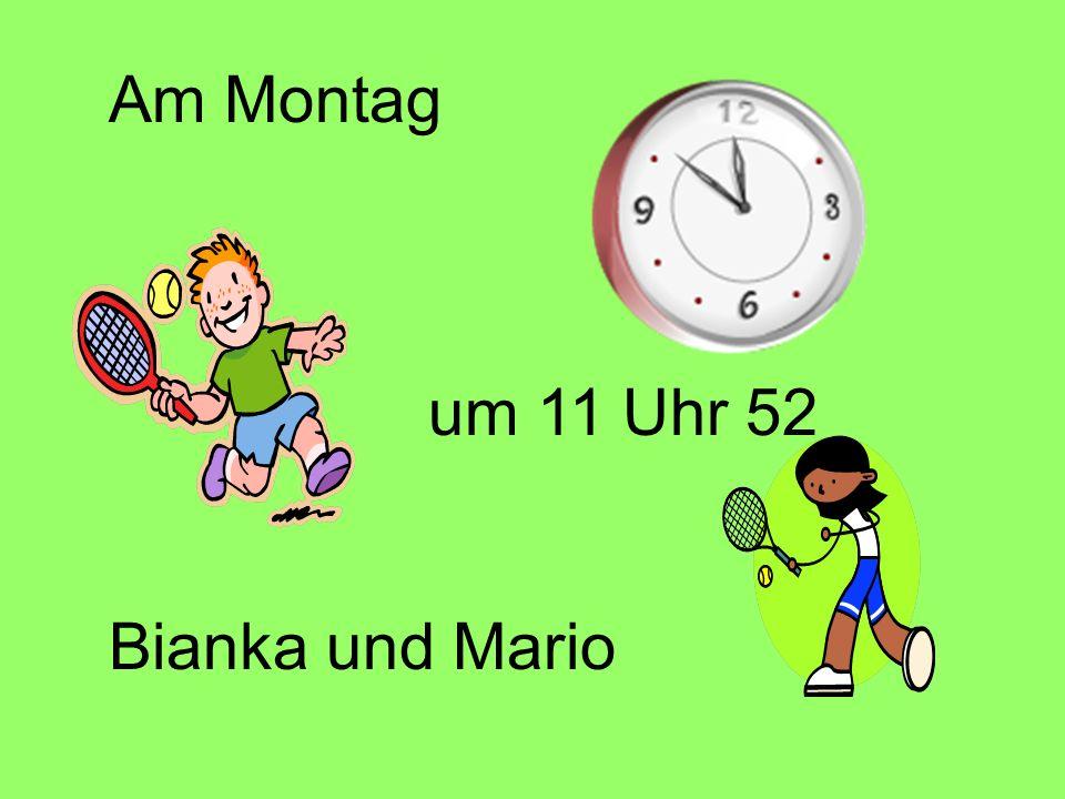 Am Montag um 11 Uhr 52 Bianka und Mario