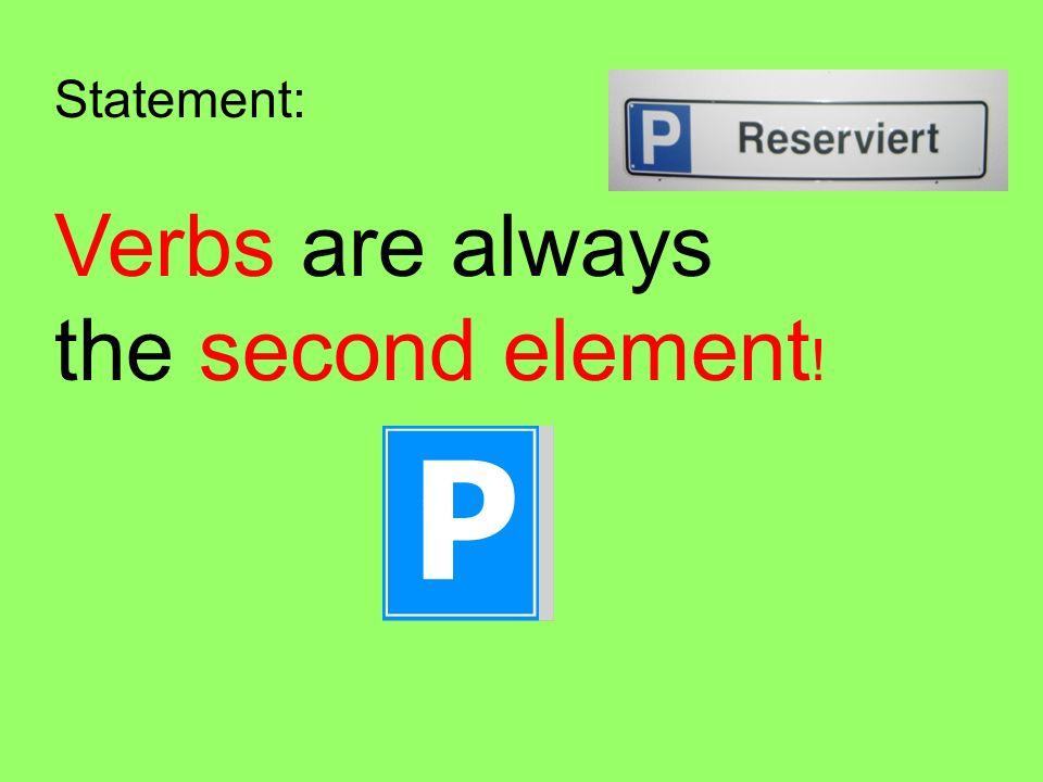 Ja/Nein Questions: The verb is the FIRST element.1.Spielst du am Montag Fussball.