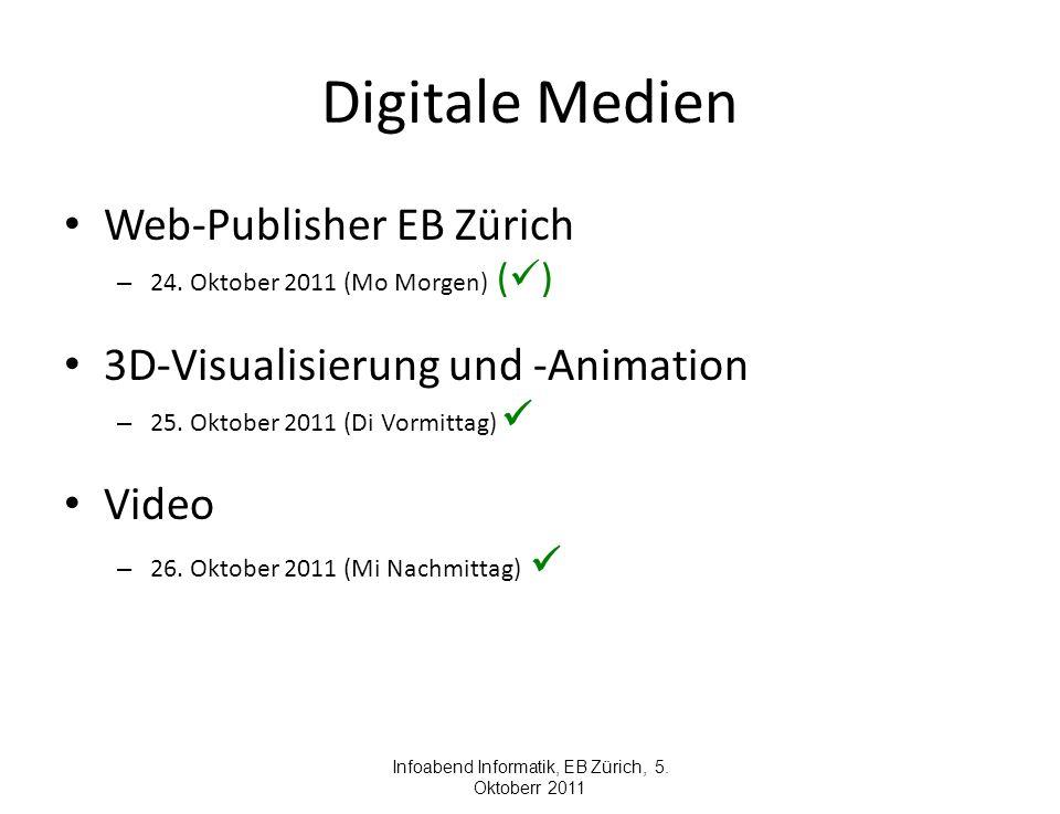 Digitale Medien Web-Publisher EB Zürich – 24. Oktober 2011 (Mo Morgen) ( ) 3D-Visualisierung und -Animation – 25. Oktober 2011 (Di Vormittag) Video –
