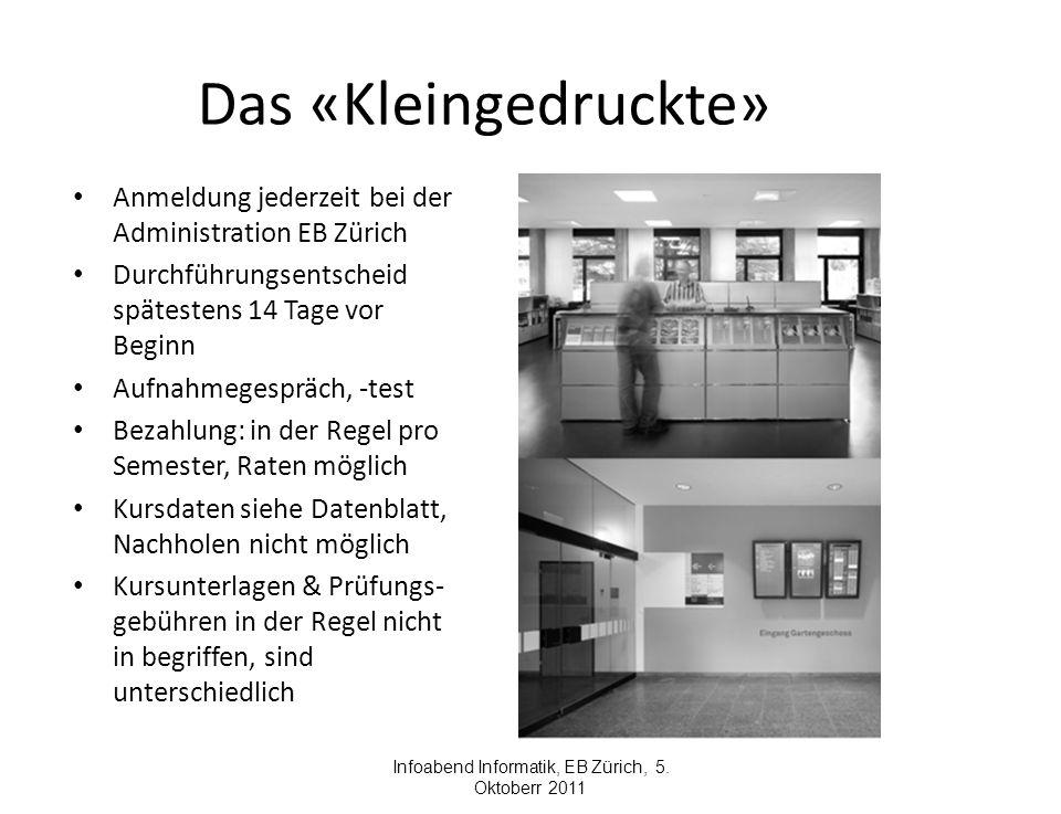 Das «Kleingedruckte» Anmeldung jederzeit bei der Administration EB Zürich Durchführungsentscheid spätestens 14 Tage vor Beginn Aufnahmegespräch, -test