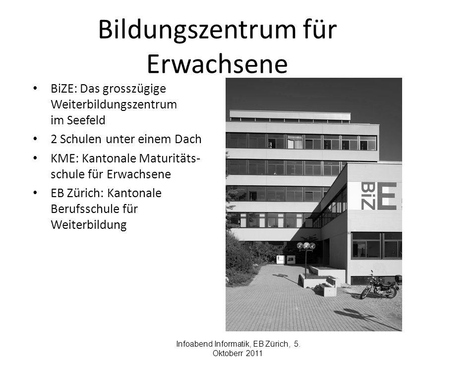 Bildungszentrum für Erwachsene BiZE: Das grosszügige Weiterbildungszentrum im Seefeld 2 Schulen unter einem Dach KME: Kantonale Maturitäts- schule für Erwachsene EB Zürich: Kantonale Berufsschule für Weiterbildung Infoabend Informatik, EB Zürich, 5.