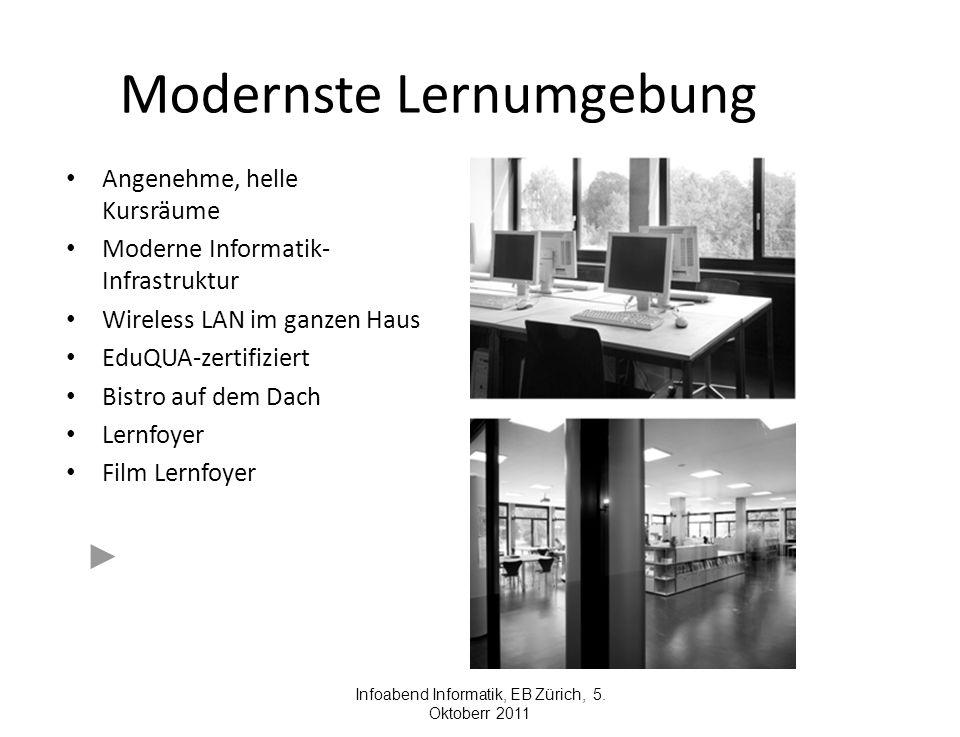Modernste Lernumgebung Angenehme, helle Kursräume Moderne Informatik- Infrastruktur Wireless LAN im ganzen Haus EduQUA-zertifiziert Bistro auf dem Dach Lernfoyer Film Lernfoyer Infoabend Informatik, EB Zürich, 5.