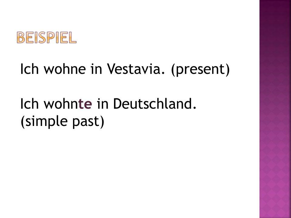 Ich wohne in Vestavia. (present) Ich wohnte in Deutschland. (simple past)