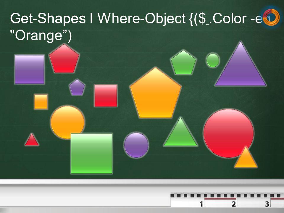 Get-Shapes I Where-Object {($ _.Color -eq Orange) Get-Shapes