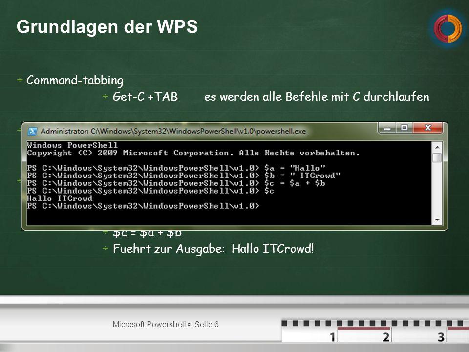 Grundlagen der WPS Command-tabbing Get-C +TABes werden alle Befehle mit C durchlaufen Rechnen Grundrechenarten koennen direkt eingegeben werden Variablendeklaration $a = Hallo $b = ITCrowd.