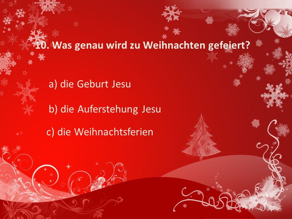 10.Was genau wird zu Weihnachten gefeiert.