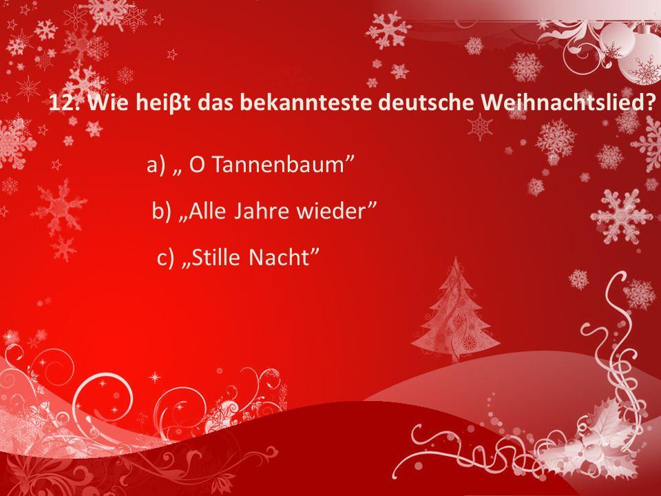 12.Wie heiβt das bekannteste deutsche Weihnachtslied.