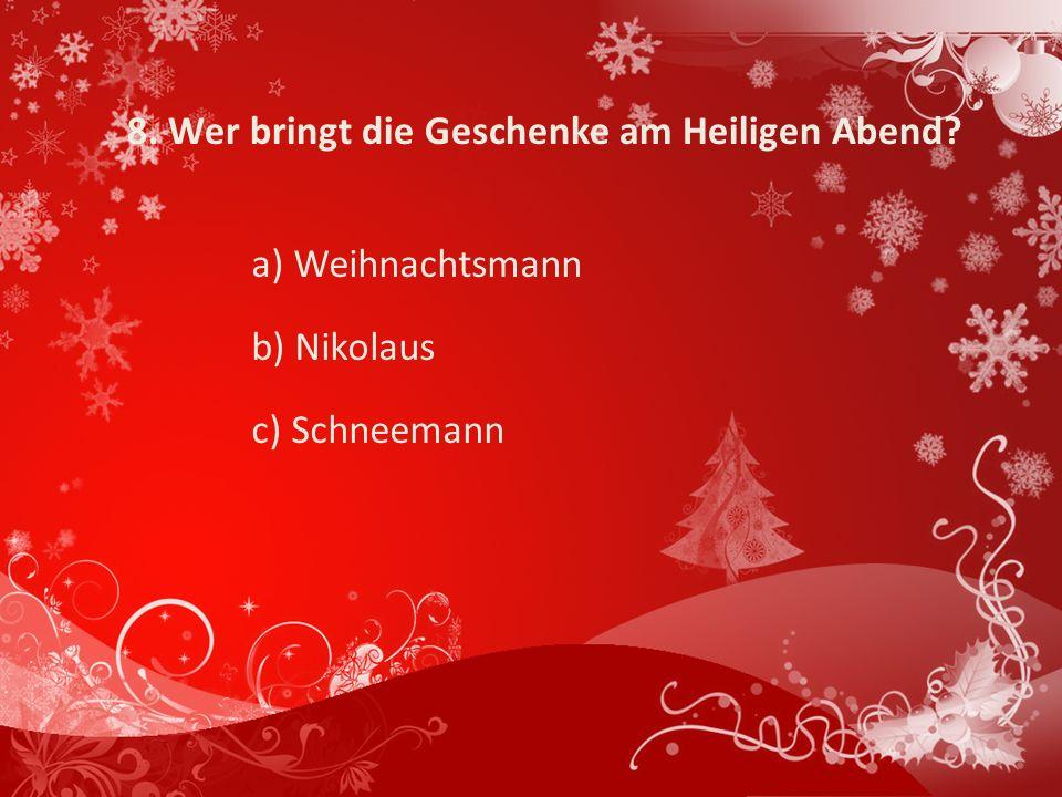 8. Wer bringt die Geschenke am Heiligen Abend? a) Weihnachtsmann b) Nikolaus c) Schneemann
