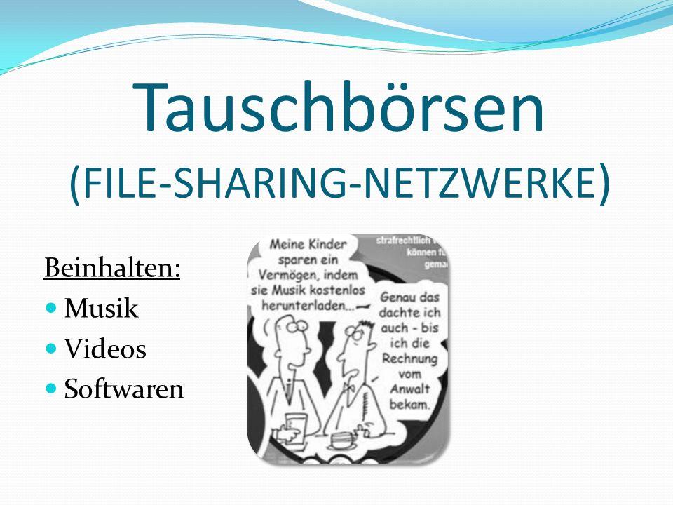 Tauschbörsen (FILE-SHARING-NETZWERKE ) Beinhalten: Musik Videos Softwaren