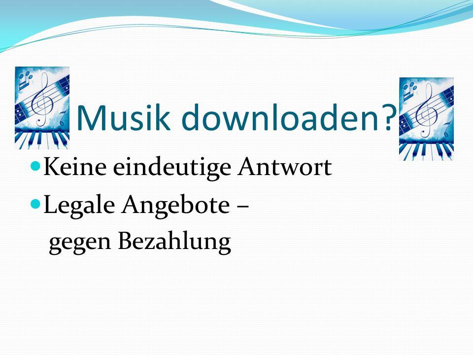 Musik downloaden? Keine eindeutige Antwort Legale Angebote – gegen Bezahlung