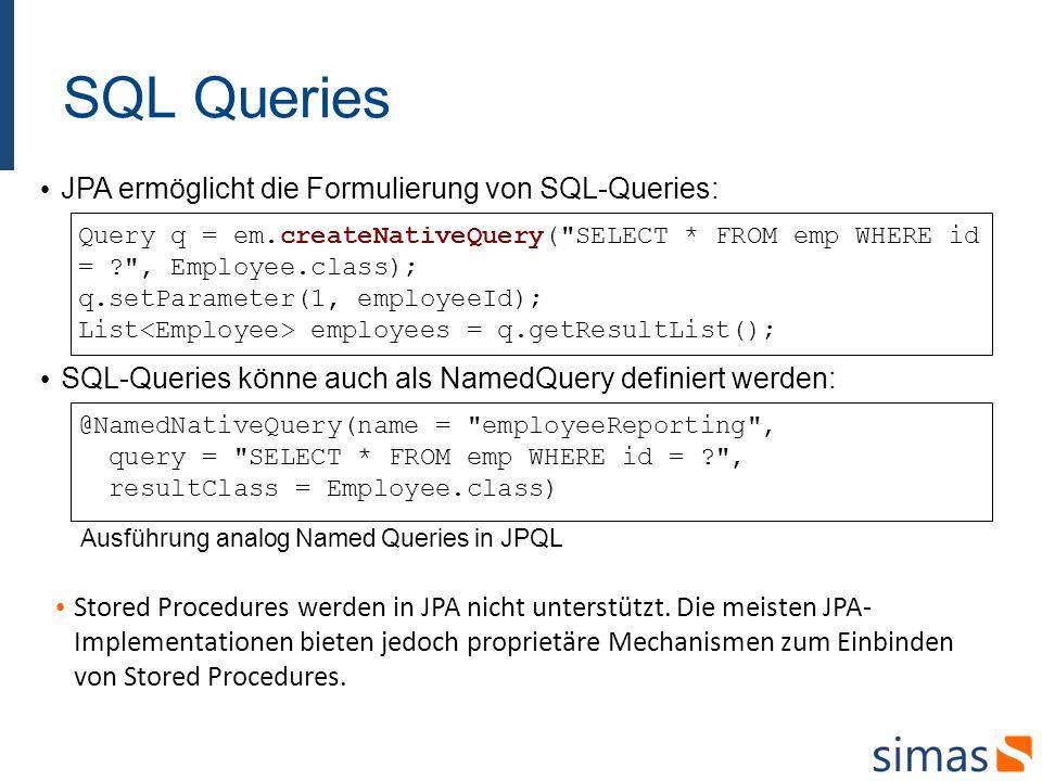 SQL Queries Stored Procedures werden in JPA nicht unterstützt. Die meisten JPA- Implementationen bieten jedoch proprietäre Mechanismen zum Einbinden v
