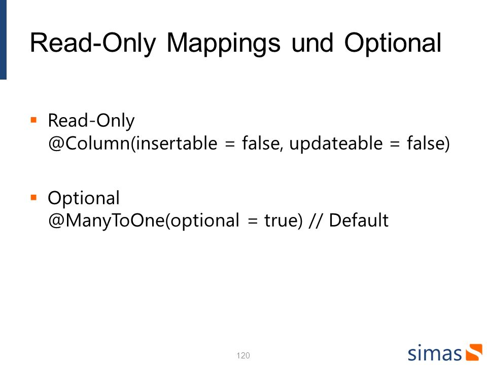 Read-Only Mappings und Optional Read-Only @Column(insertable = false, updateable = false) Optional @ManyToOne(optional = true) // Default 120