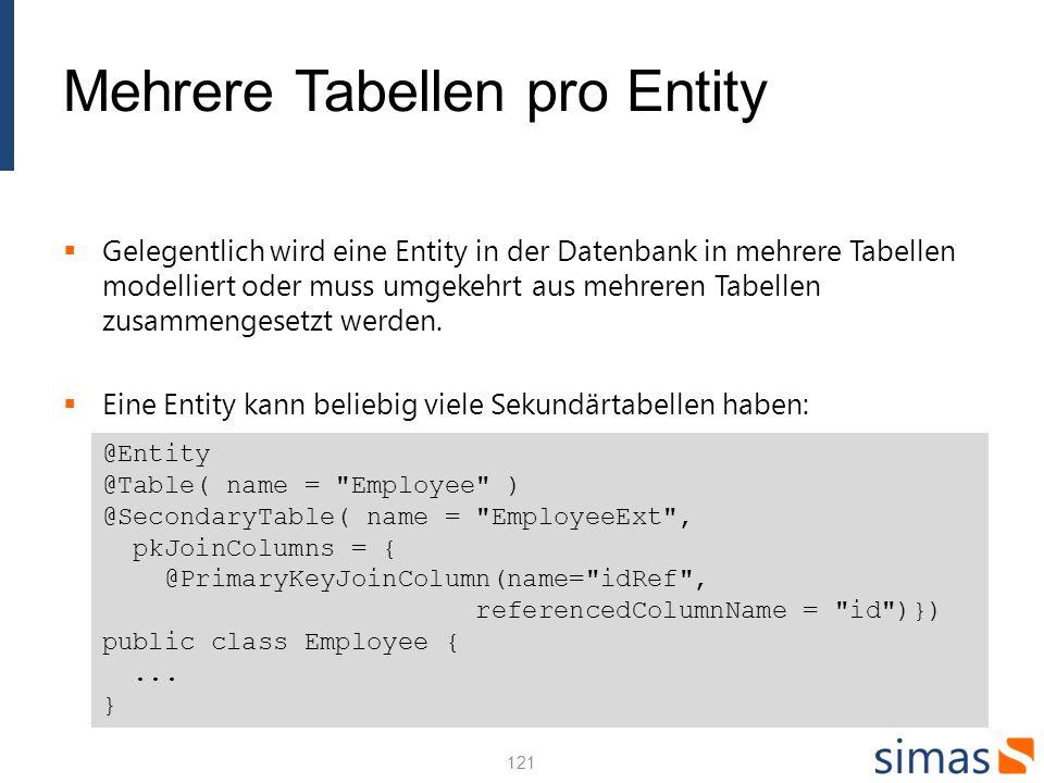 Mehrere Tabellen pro Entity Gelegentlich wird eine Entity in der Datenbank in mehrere Tabellen modelliert oder muss umgekehrt aus mehreren Tabellen zusammengesetzt werden.