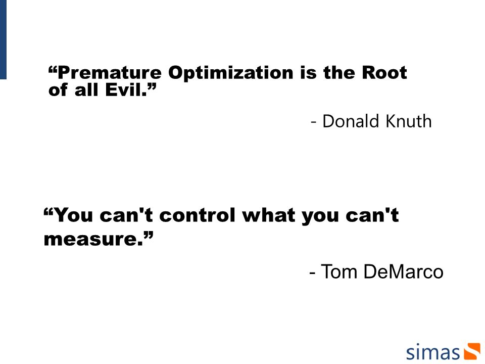 Premature Optimization is the Root of all Evil.