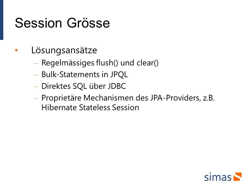 Session Grösse Lösungsansätze – Regelmässiges flush() und clear() – Bulk-Statements in JPQL – Direktes SQL über JDBC – Proprietäre Mechanismen des JPA