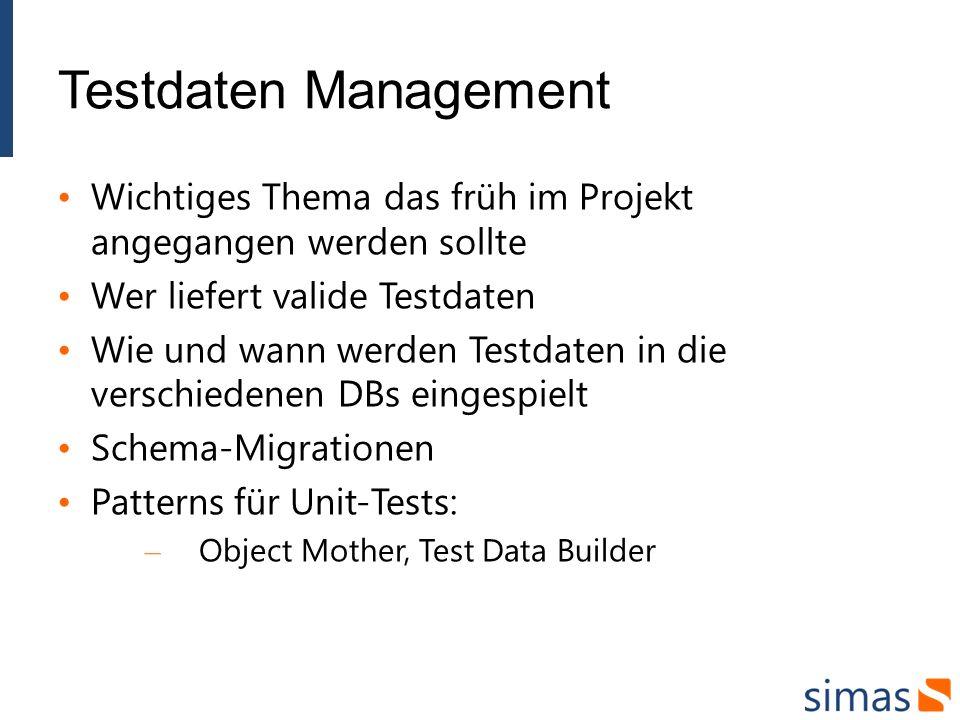 Testdaten Management Wichtiges Thema das früh im Projekt angegangen werden sollte Wer liefert valide Testdaten Wie und wann werden Testdaten in die ve