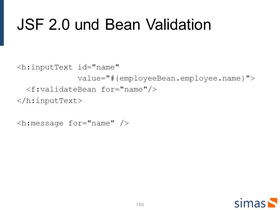 JSF 2.0 und Bean Validation <h:inputText id= name value= #{employeeBean.employee.name} > 149