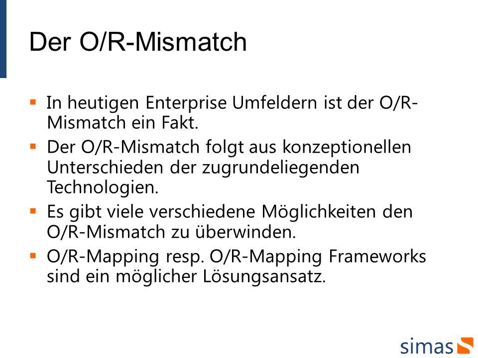 In heutigen Enterprise Umfeldern ist der O/R- Mismatch ein Fakt. Der O/R-Mismatch folgt aus konzeptionellen Unterschieden der zugrundeliegenden Techno