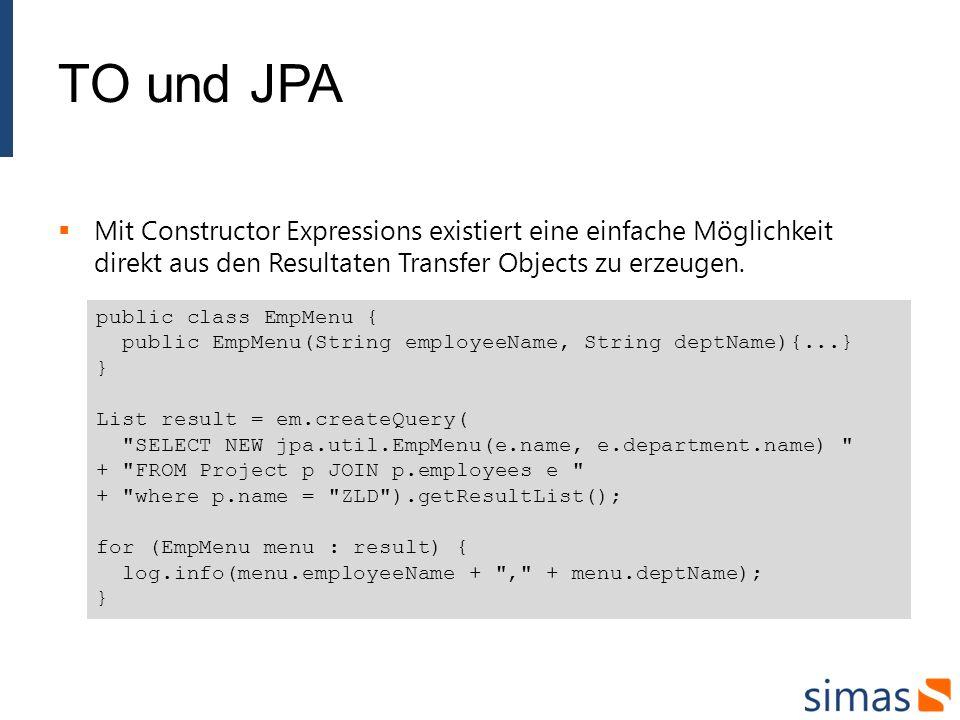 TO und JPA Mit Constructor Expressions existiert eine einfache Möglichkeit direkt aus den Resultaten Transfer Objects zu erzeugen. public class EmpMen