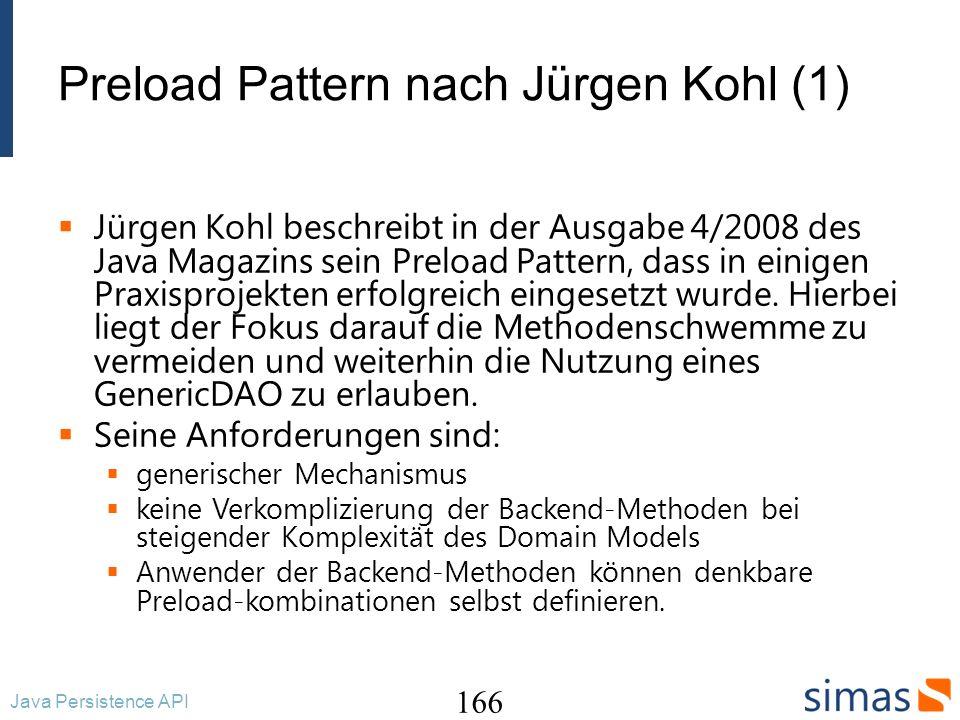Preload Pattern nach Jürgen Kohl (1) Jürgen Kohl beschreibt in der Ausgabe 4/2008 des Java Magazins sein Preload Pattern, dass in einigen Praxisprojekten erfolgreich eingesetzt wurde.