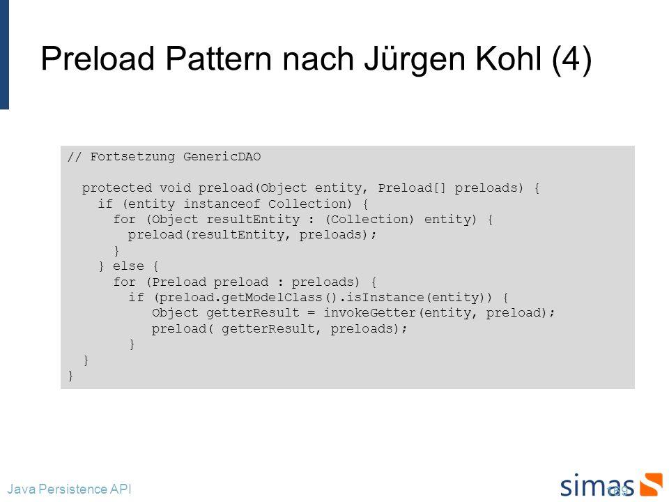 Preload Pattern nach Jürgen Kohl (4) 169 Java Persistence API // Fortsetzung GenericDAO protected void preload(Object entity, Preload[] preloads) { if