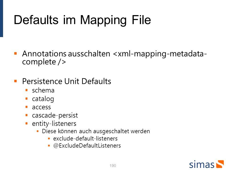 Defaults im Mapping File Annotations ausschalten Persistence Unit Defaults schema catalog access cascade-persist entity-listeners Diese können auch ausgeschaltet werden exclude-default-listeners @ExcludeDefaultListeners 190
