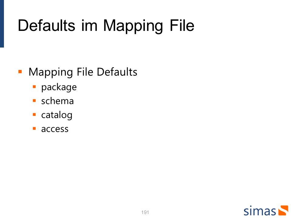 Defaults im Mapping File Mapping File Defaults package schema catalog access 191