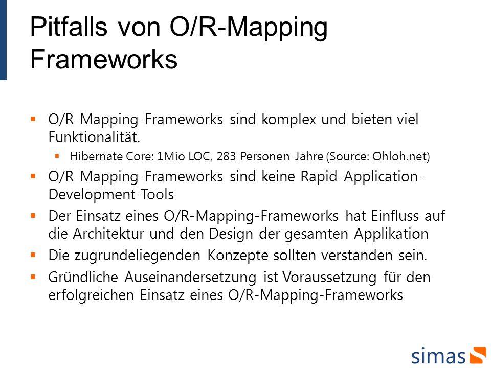 Pitfalls von O/R-Mapping Frameworks O/R-Mapping-Frameworks sind komplex und bieten viel Funktionalität. Hibernate Core: 1Mio LOC, 283 Personen-Jahre (