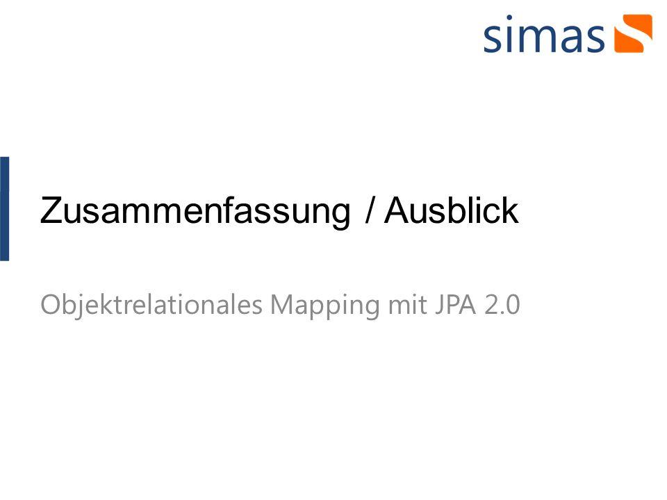 Zusammenfassung / Ausblick Objektrelationales Mapping mit JPA 2.0